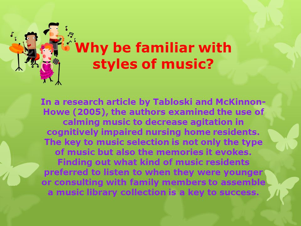 Why be familiar with styles of music.