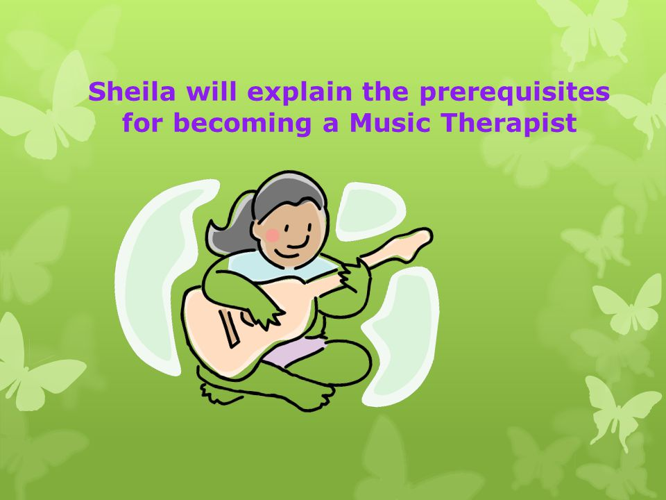 Sheila will explain the prerequisites for becoming a Music Therapist
