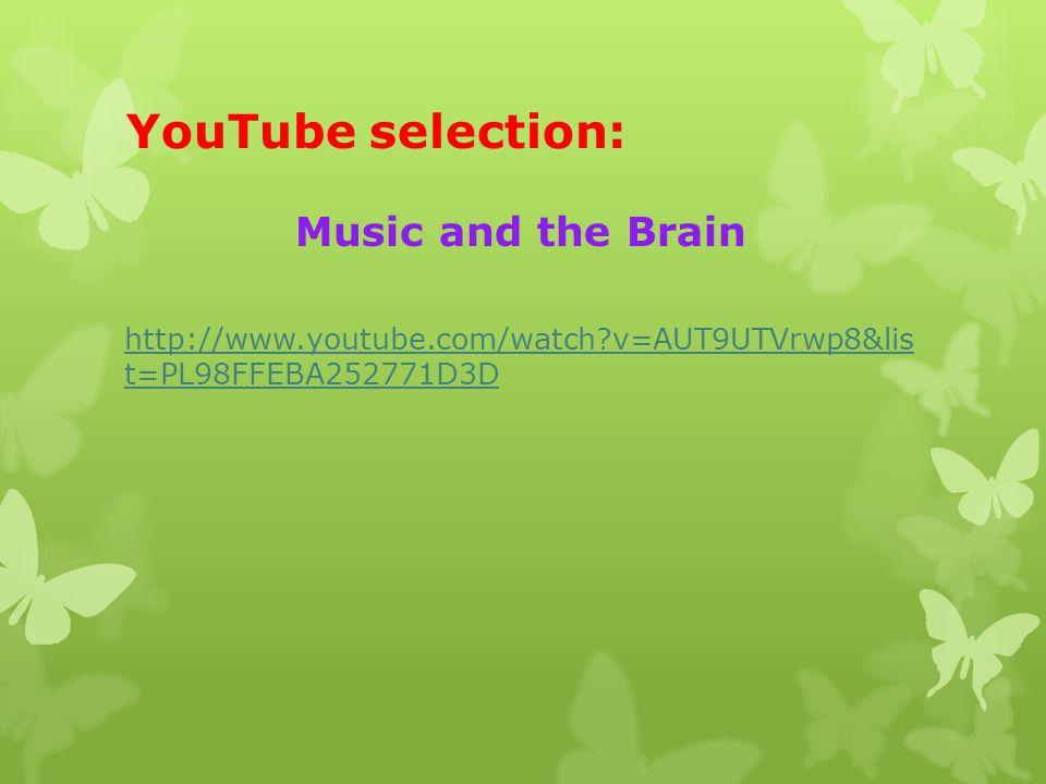 YouTube selection: Music and the Brain http://www.youtube.com/watch v=AUT9UTVrwp8&lis t=PL98FFEBA252771D3D