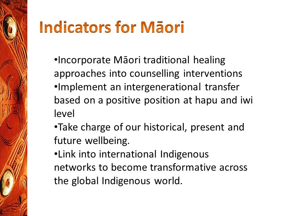Incorporate Māori traditional healing approaches into counselling interventions Implement an intergenerational transfer based on a positive position at hapu and iwi level Take charge of our historical, present and future wellbeing.