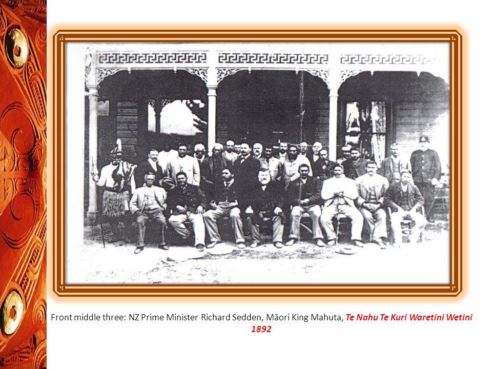 Front middle three: NZ Prime Minister Richard Sedden, Māori King Mahuta, Te Nahu Te Kuri Waretini Wetini 1892