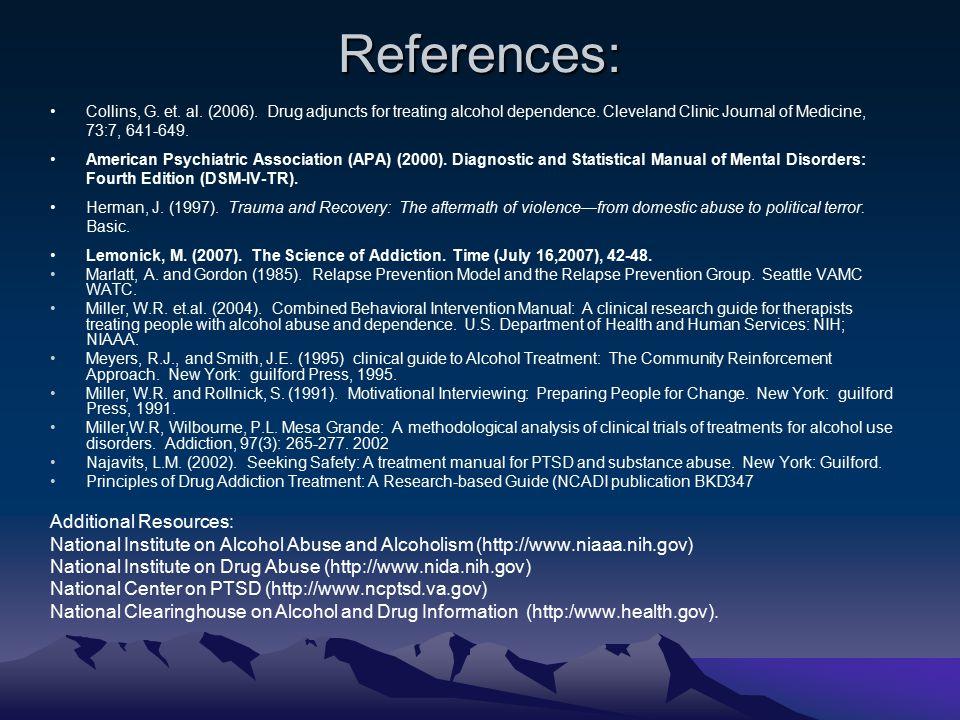 References: Collins, G. et. al. (2006). Drug adjuncts for treating alcohol dependence.