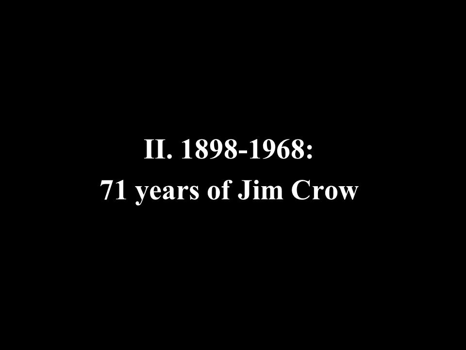 II. 1898-1968: 71 years of Jim Crow