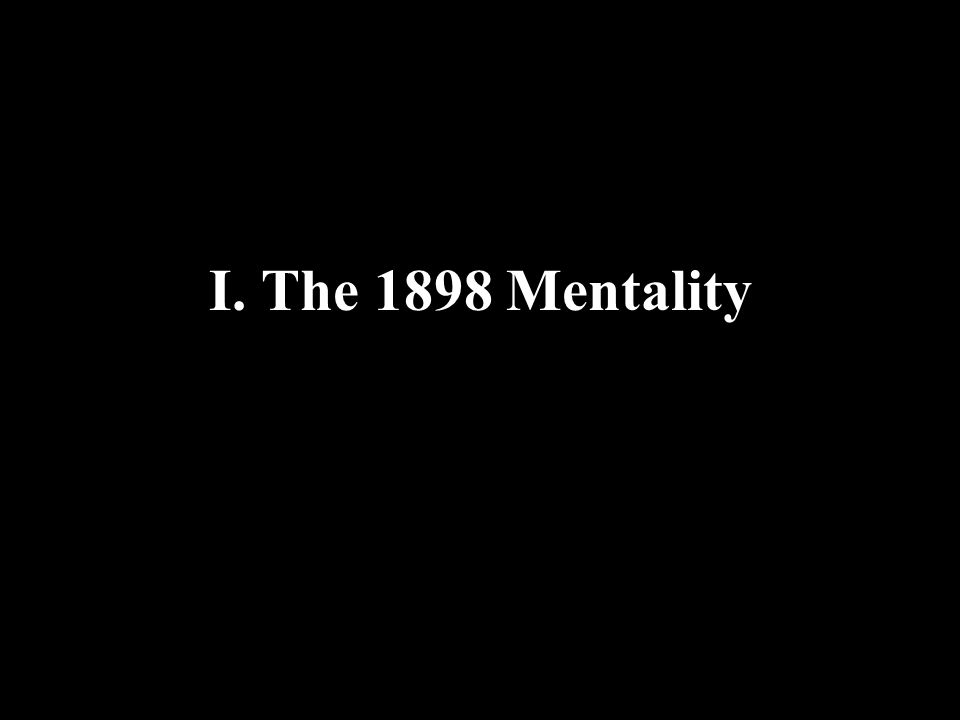 I. The 1898 Mentality