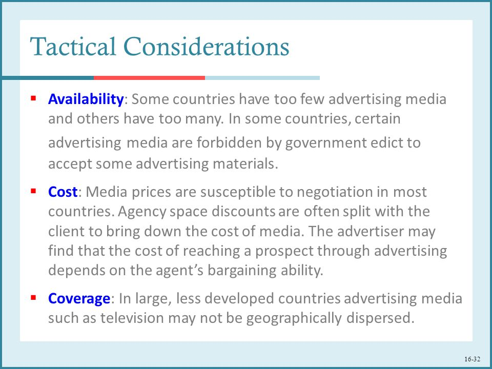 16-32 Tactical Considerations  Availability: Some countries have too few advertising media and others have too many.