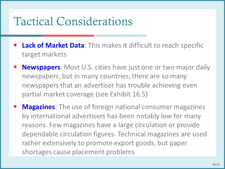16-33 Tactical Considerations  Lack of Market Data: This makes it difficult to reach specific target markets  Newspapers: Most U.S.