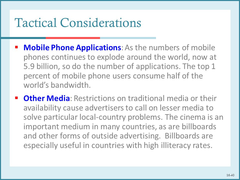 16-40 Tactical Considerations  Mobile Phone Applications: As the numbers of mobile phones continues to explode around the world, now at 5.9 billion, so do the number of applications.