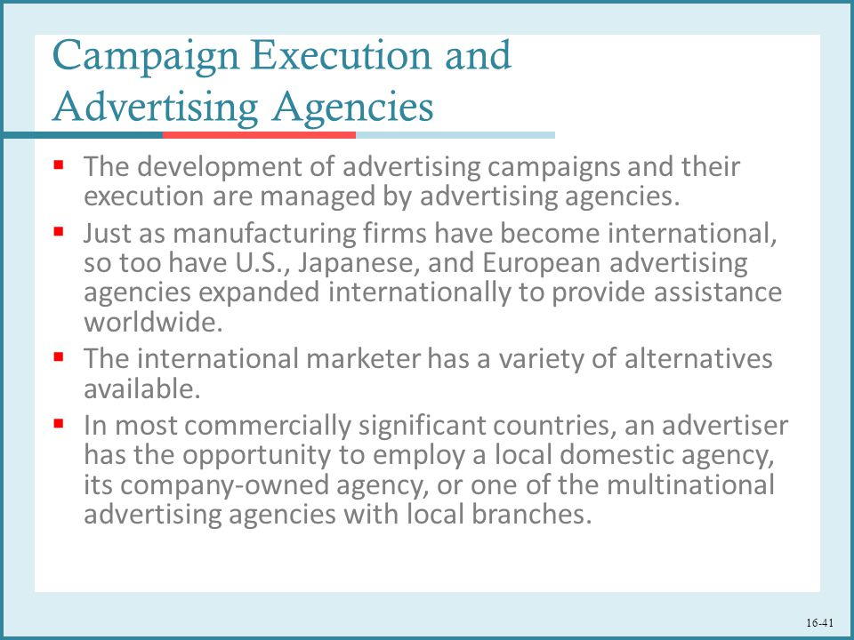 16-41 Campaign Execution and Advertising Agencies  The development of advertising campaigns and their execution are managed by advertising agencies.