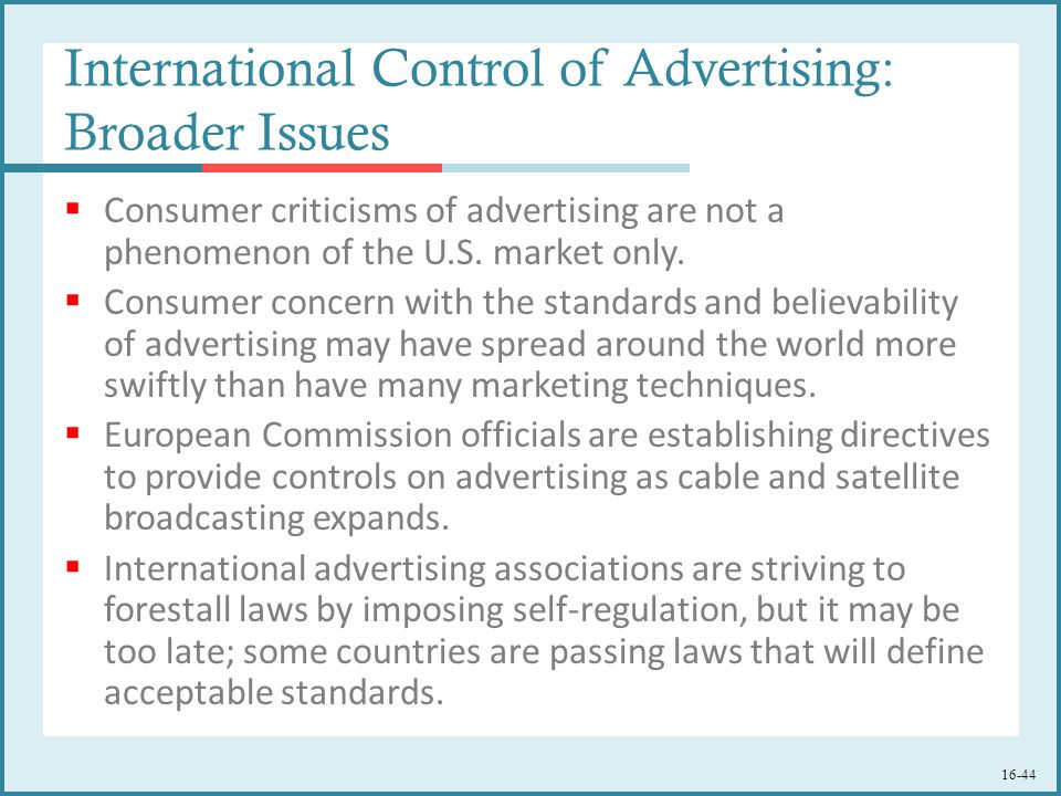16-44 International Control of Advertising: Broader Issues  Consumer criticisms of advertising are not a phenomenon of the U.S.