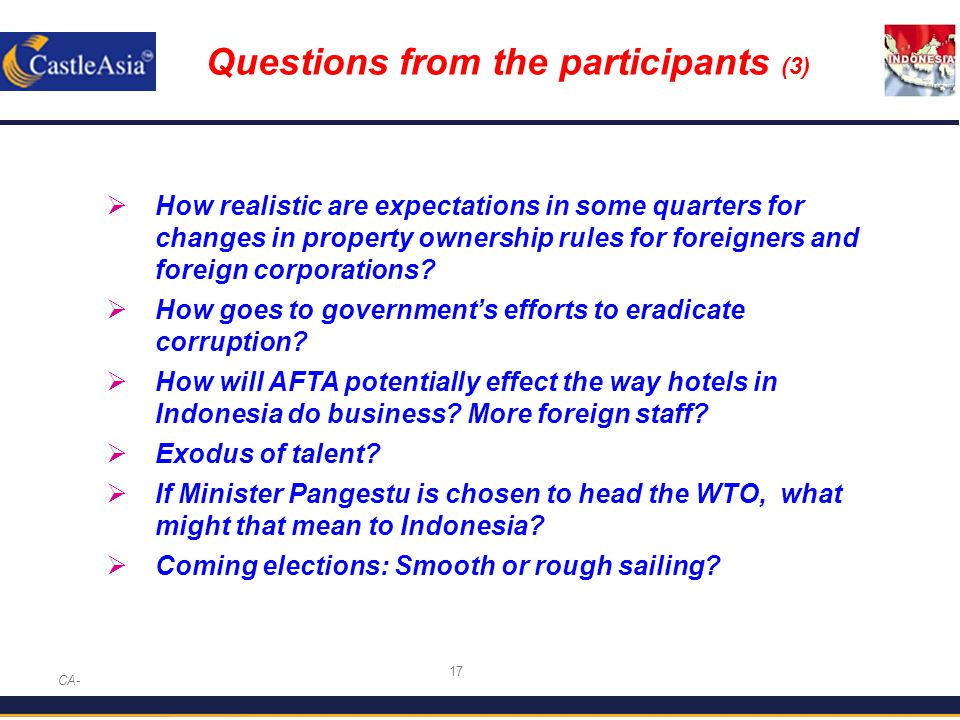17 Questions from the participants (3) CA-  How realistic are expectations in some quarters for changes in property ownership rules for foreigners and foreign corporations.