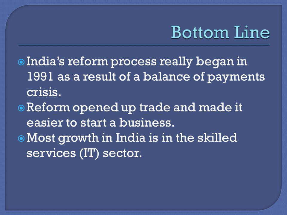  India's reform process really began in 1991 as a result of a balance of payments crisis.