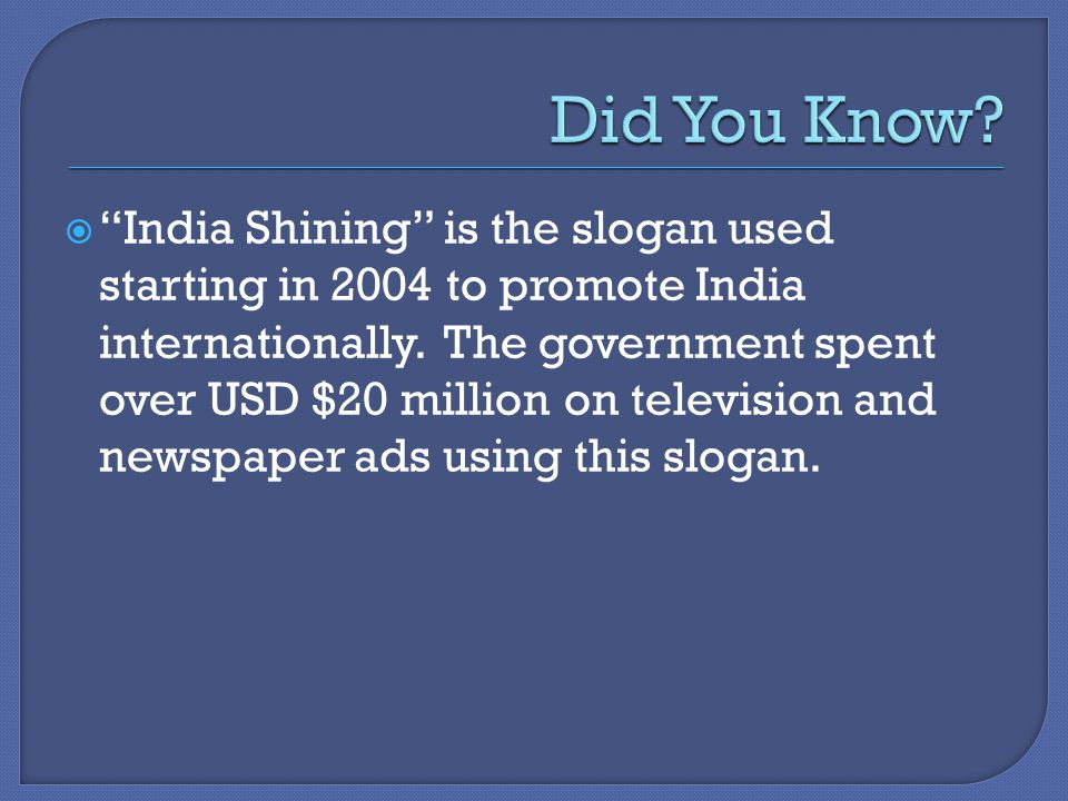  India Shining is the slogan used starting in 2004 to promote India internationally.