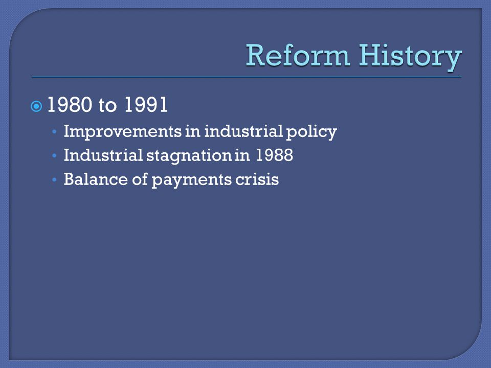  1980 to 1991 Improvements in industrial policy Industrial stagnation in 1988 Balance of payments crisis