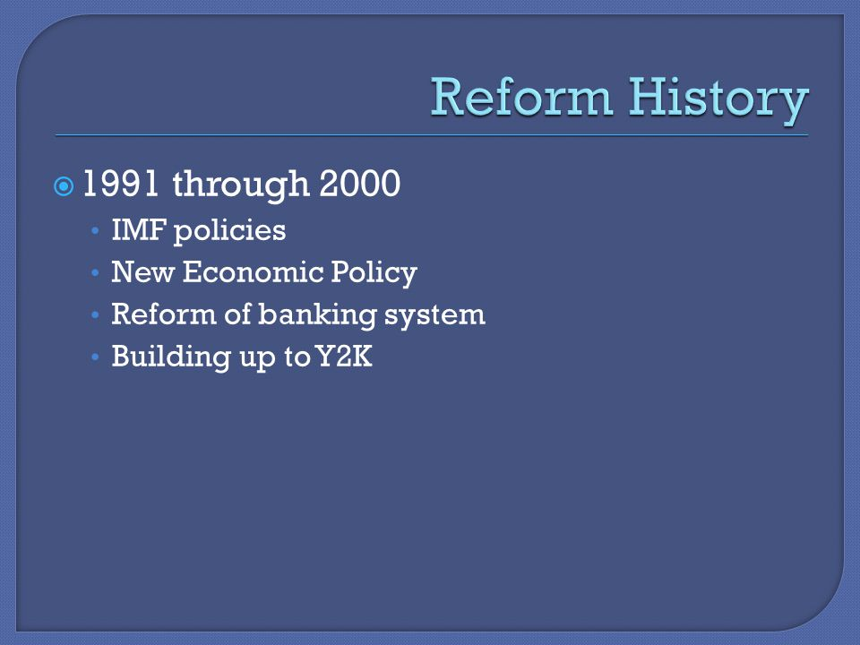  1991 through 2000 IMF policies New Economic Policy Reform of banking system Building up to Y2K