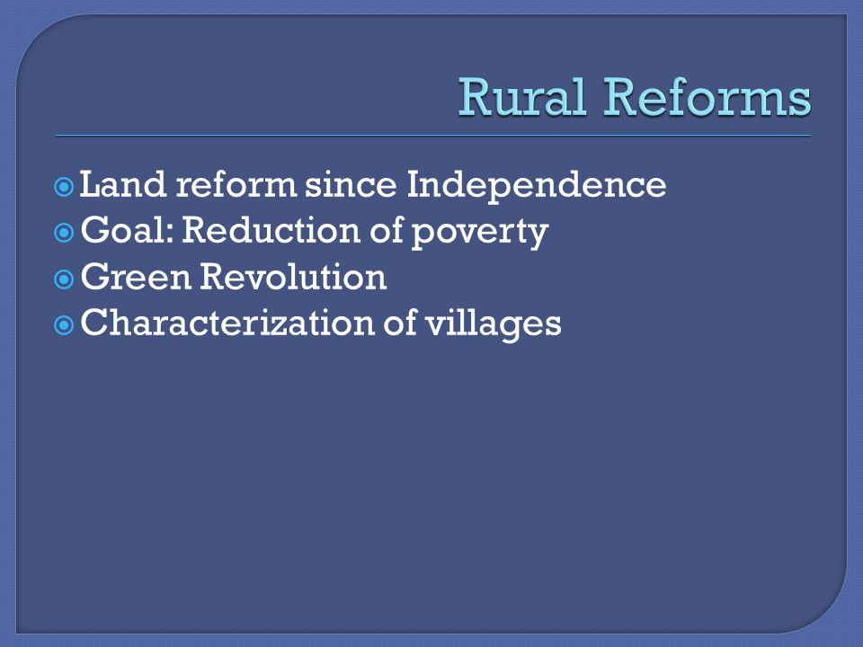  Land reform since Independence  Goal: Reduction of poverty  Green Revolution  Characterization of villages