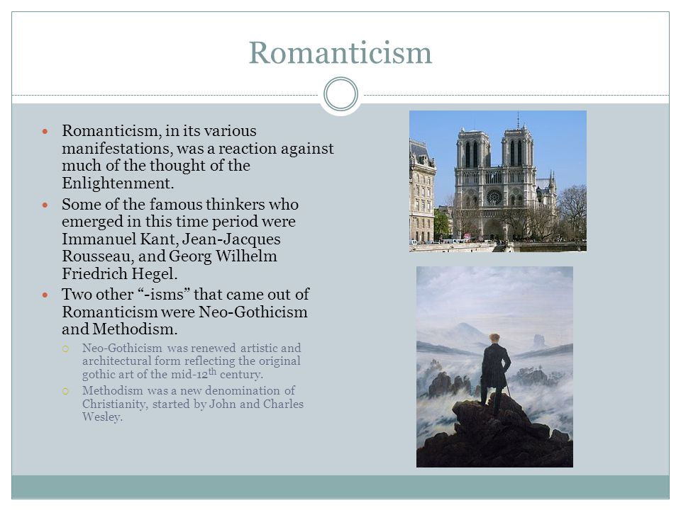 Romanticism Romanticism, in its various manifestations, was a reaction against much of the thought of the Enlightenment.