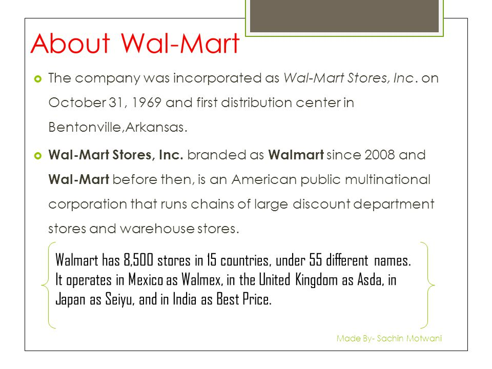 About Wal-Mart  The company was incorporated as Wal-Mart Stores, Inc.