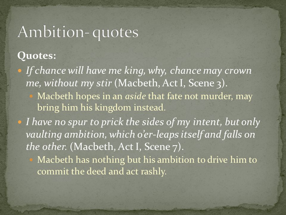 Quotes: If chance will have me king, why, chance may crown me, without my stir (Macbeth, Act I, Scene 3). Macbeth hopes in an aside that fate not murd