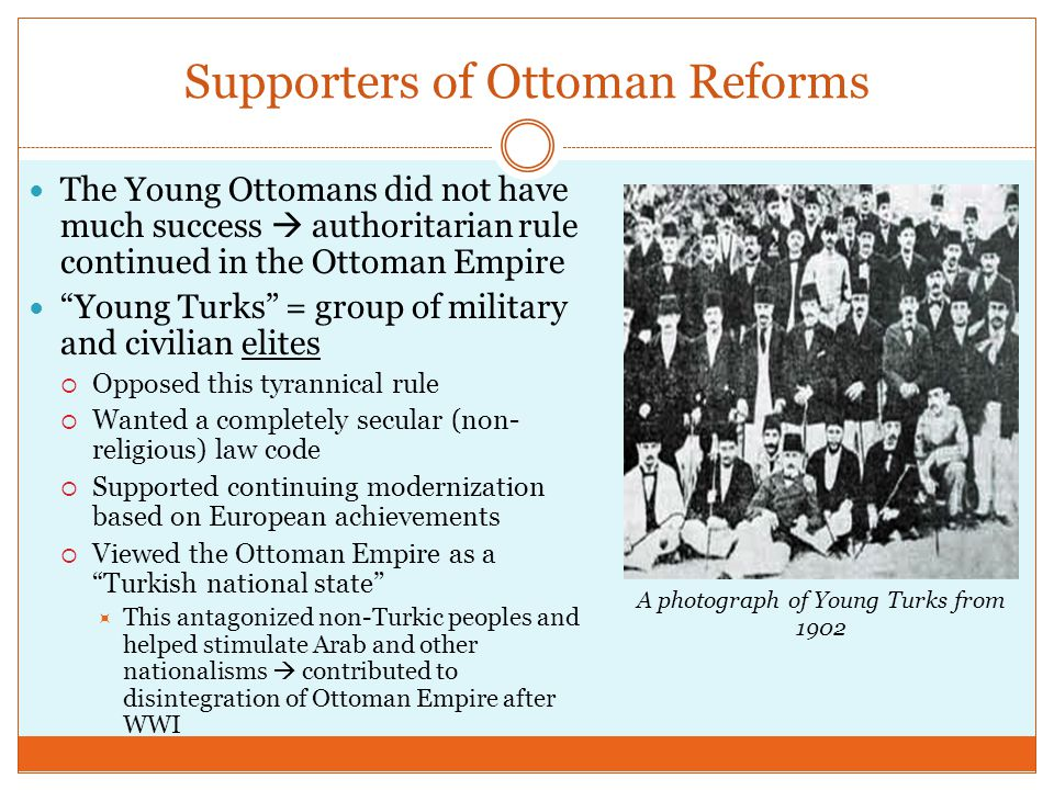 """Supporters of Ottoman Reforms The Young Ottomans did not have much success  authoritarian rule continued in the Ottoman Empire """"Young Turks"""" = group"""