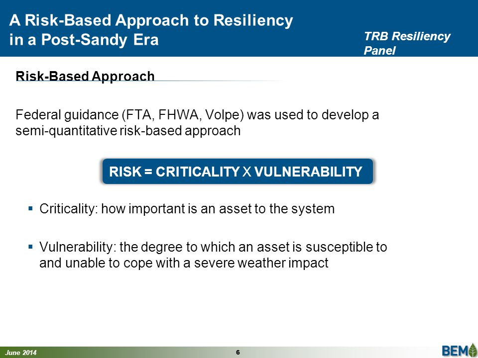 June 2014 7 A Risk-Based Approach to Resiliency in a Post-Sandy Era TRB Resiliency Panel Criticality Assessment  Enables focus on the most important assets  Captures institutional knowledge