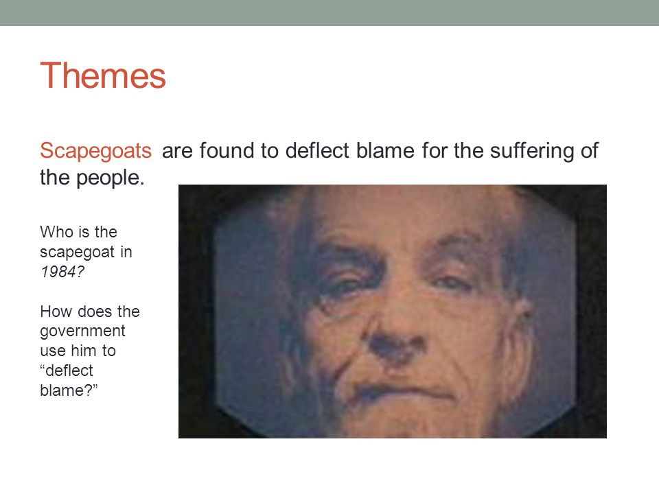 Themes Scapegoats are found to deflect blame for the suffering of the people.