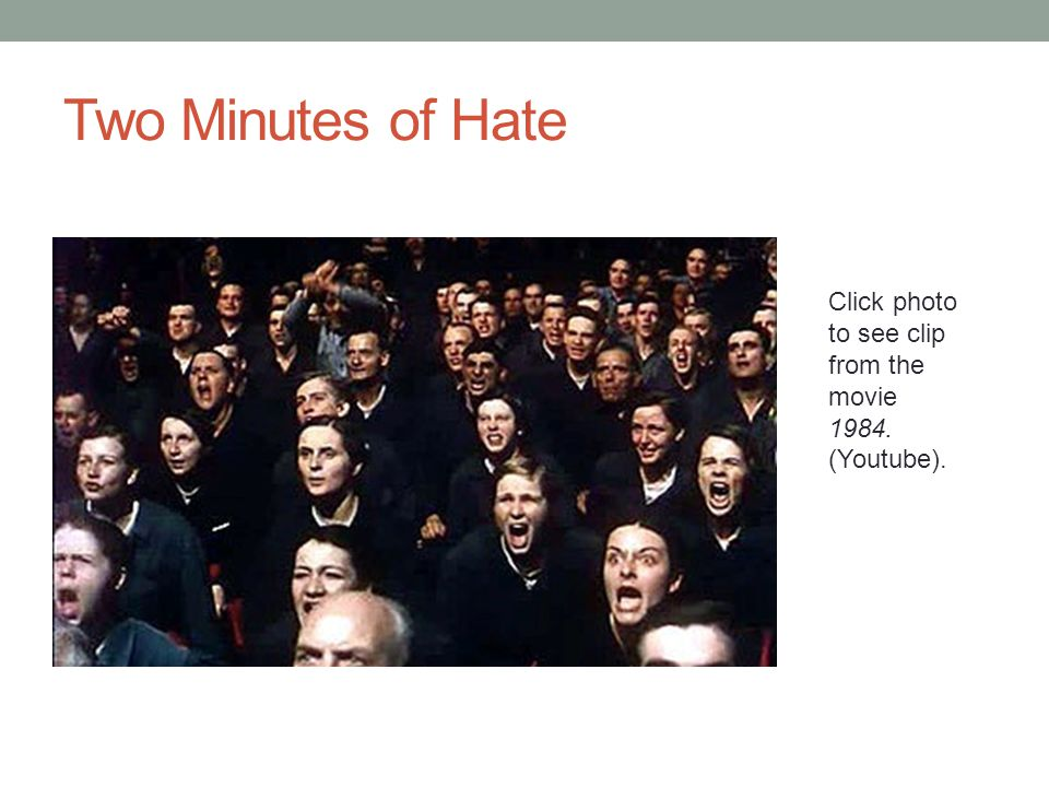 Two Minutes of Hate Click photo to see clip from the movie 1984. (Youtube).