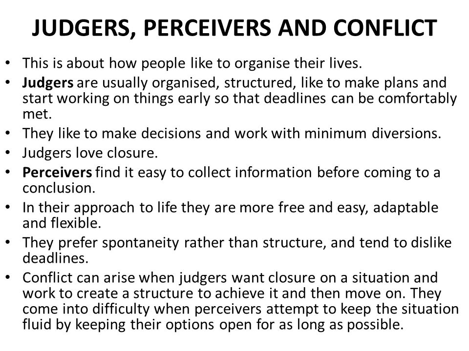 JUDGERS, PERCEIVERS AND CONFLICT This is about how people like to organise their lives.