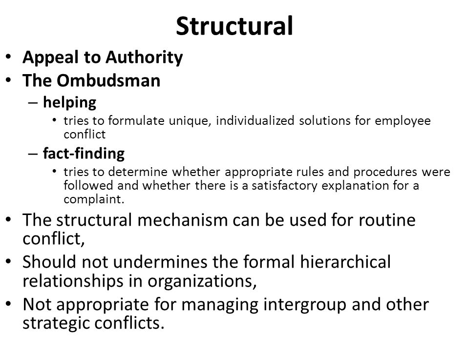Structural Appeal to Authority The Ombudsman – helping tries to formulate unique, individualized solutions for employee conflict – fact-finding tries