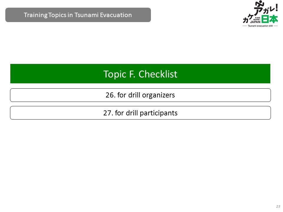 26. for drill organizers Topic F. Checklist 23 27. for drill participants Training Topics in Tsunami Evacuation