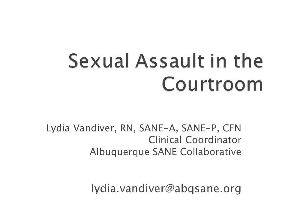 Lydia Vandiver, RN, SANE-A, SANE-P, CFN Clinical Coordinator Albuquerque SANE Collaborative lydia.vandiver@abqsane.org