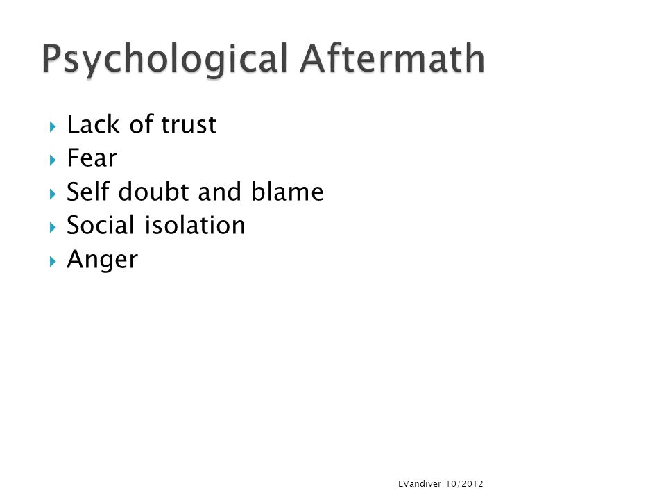  Lack of trust  Fear  Self doubt and blame  Social isolation  Anger LVandiver 10/2012