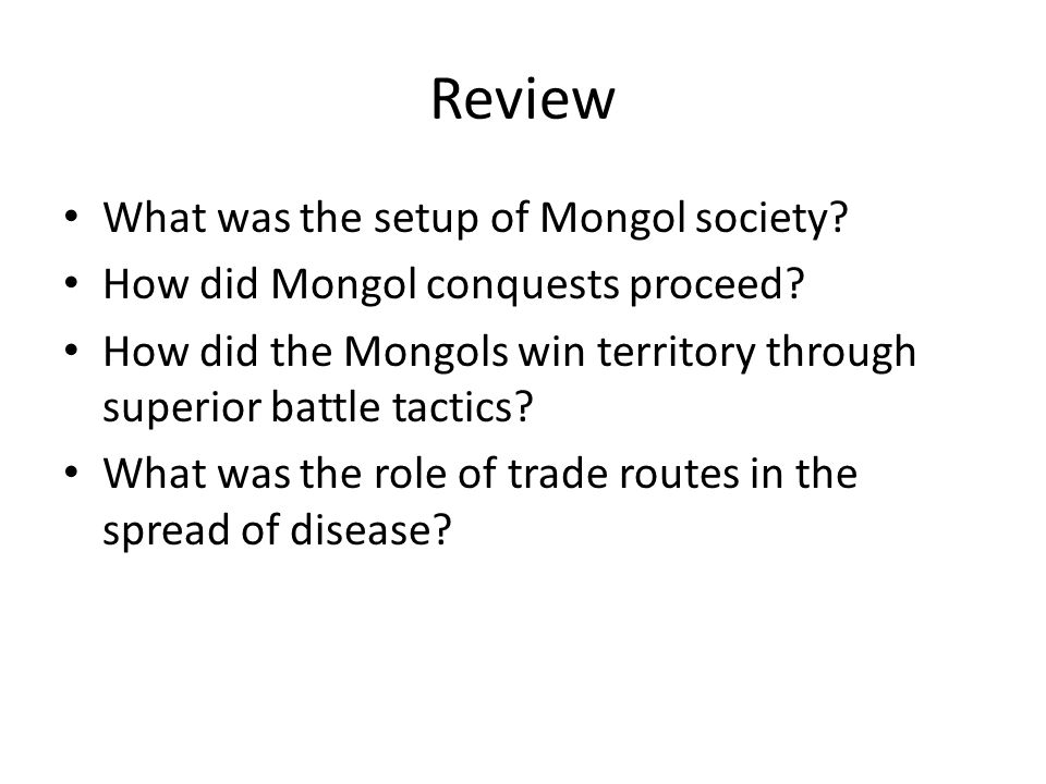 Review What was the setup of Mongol society. How did Mongol conquests proceed.