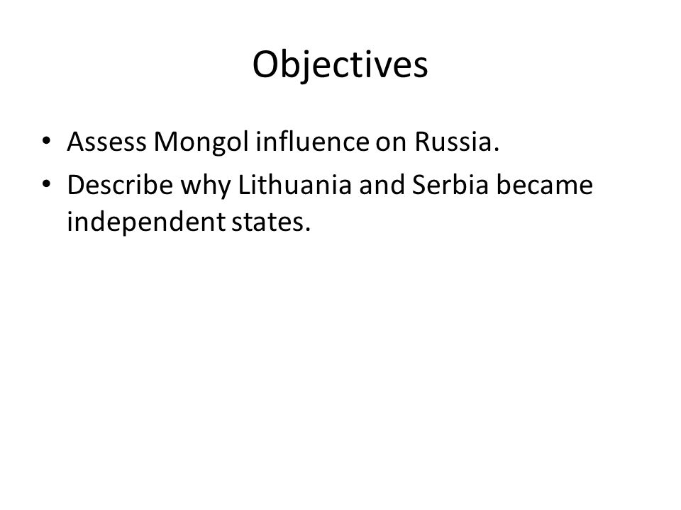 Objectives Assess Mongol influence on Russia.