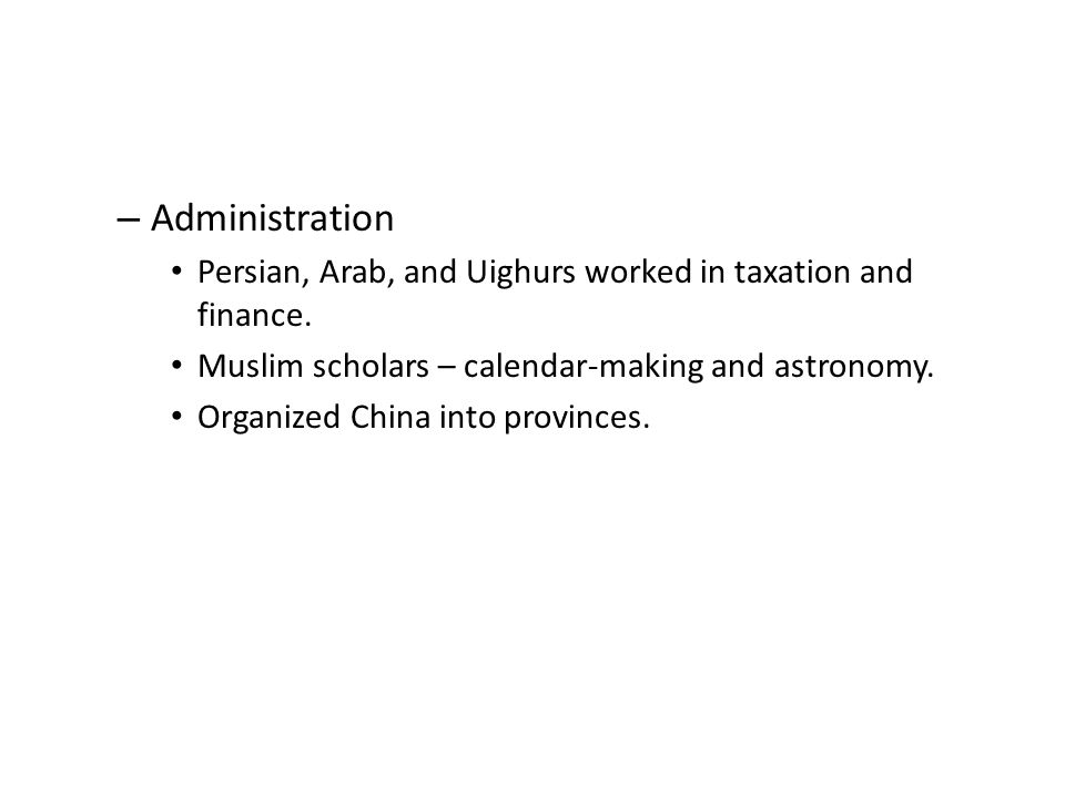 – Administration Persian, Arab, and Uighurs worked in taxation and finance.