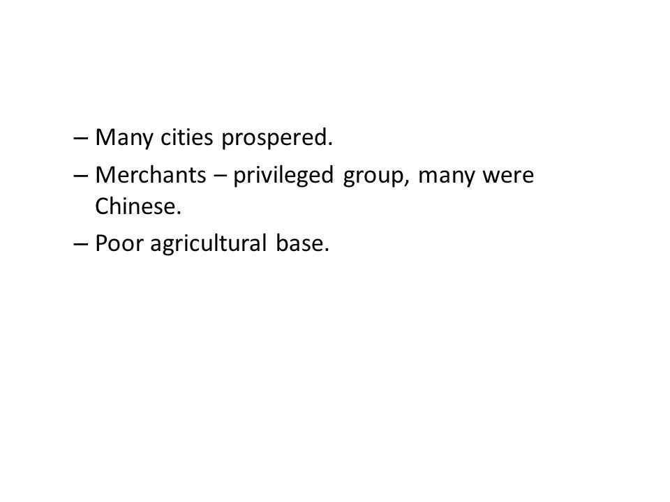 – Many cities prospered. – Merchants – privileged group, many were Chinese.