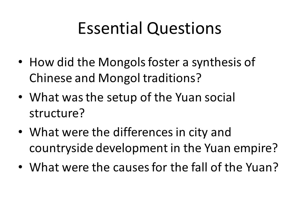 Essential Questions How did the Mongols foster a synthesis of Chinese and Mongol traditions.
