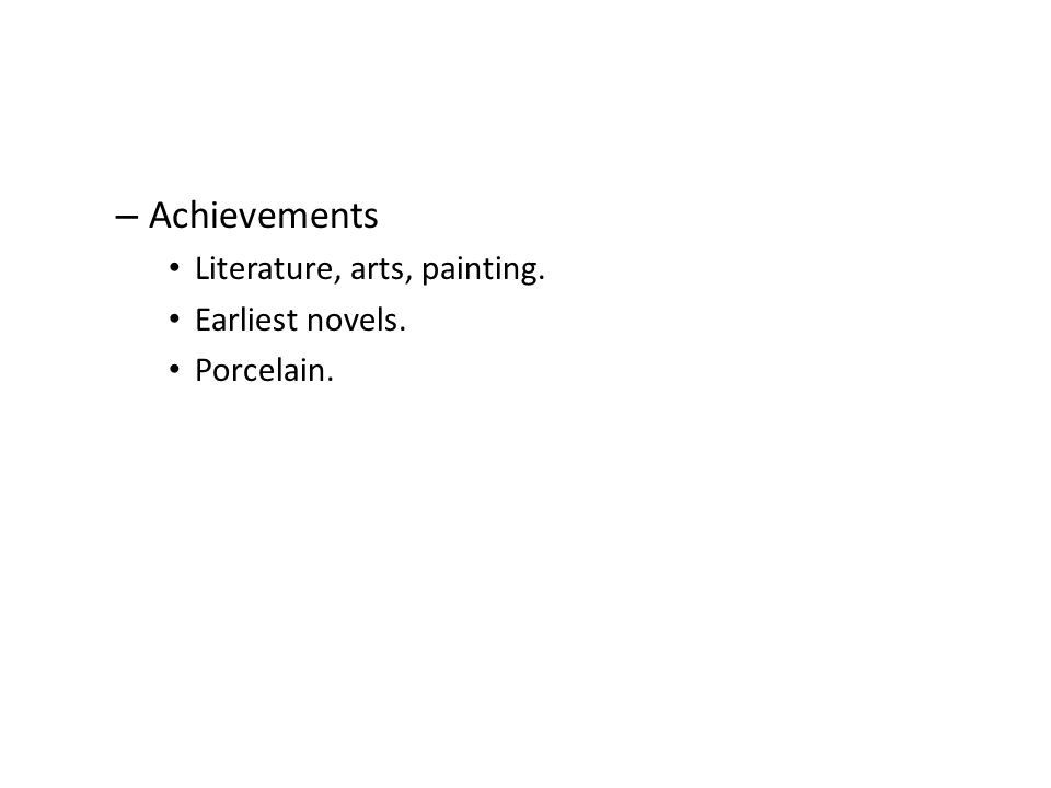 – Achievements Literature, arts, painting. Earliest novels. Porcelain.