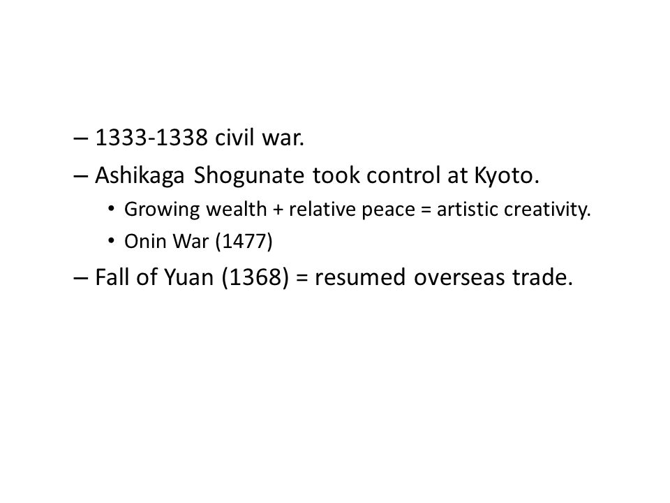 – 1333-1338 civil war. – Ashikaga Shogunate took control at Kyoto.