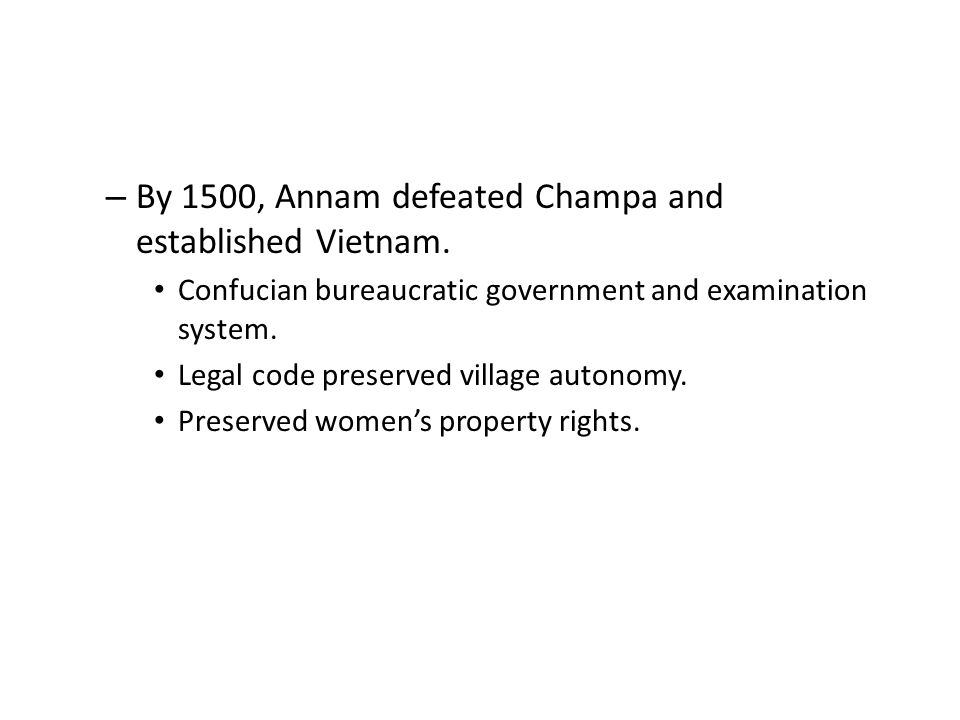 – By 1500, Annam defeated Champa and established Vietnam.