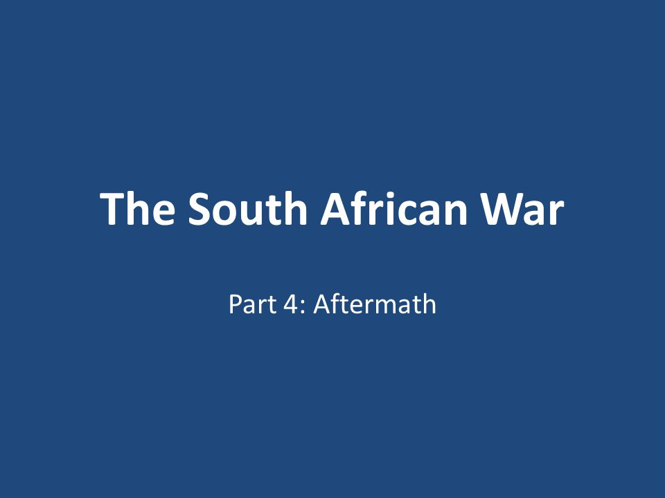 The South African War Part 4: Aftermath