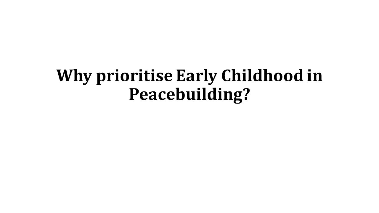 Why prioritise Early Childhood in Peacebuilding