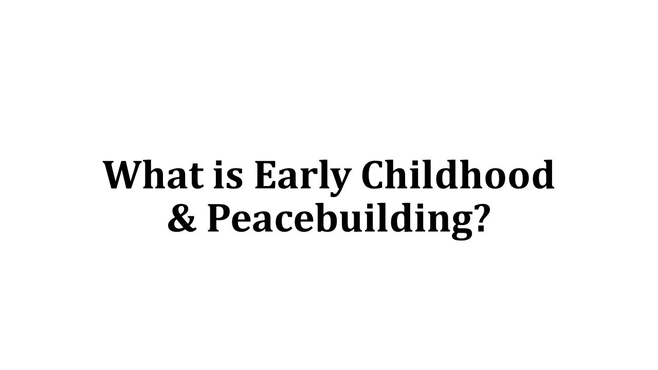 What is Early Childhood & Peacebuilding