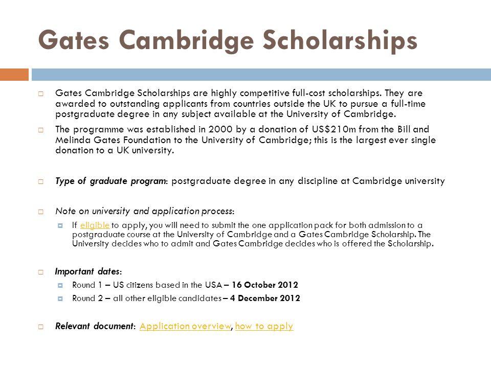 Gates Cambridge Scholarships  Gates Cambridge Scholarships are highly competitive full-cost scholarships.