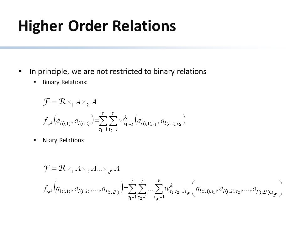 Higher Order Relations  In principle, we are not restricted to binary relations  Binary Relations:  N-ary Relations