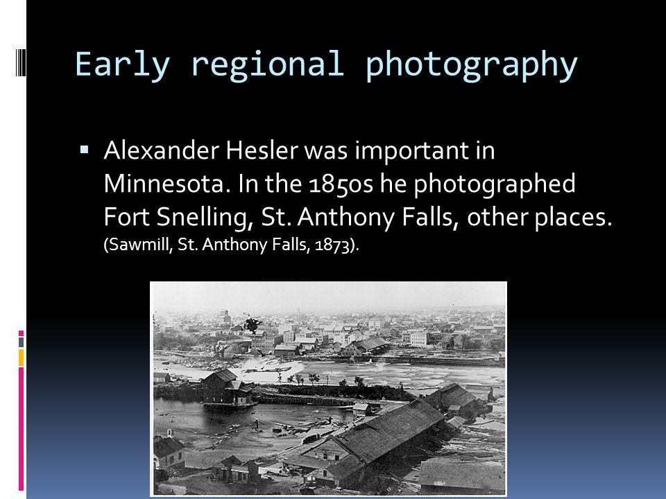 Early regional photography  Alexander Hesler was important in Minnesota.