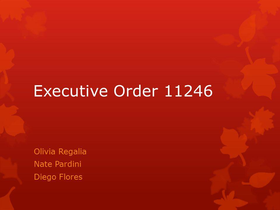 Executive Order 11246 Olivia Regalia Nate Pardini Diego Flores