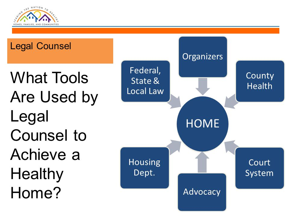 Legal Counsel What Tools Are Used by Legal Counsel to Achieve a Healthy Home.