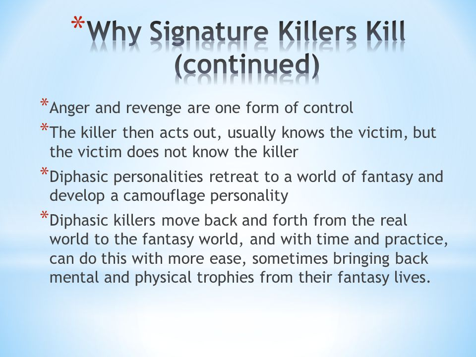 * Anger and revenge are one form of control * The killer then acts out, usually knows the victim, but the victim does not know the killer * Diphasic p