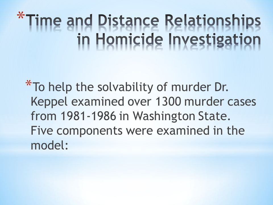 * To help the solvability of murder Dr. Keppel examined over 1300 murder cases from 1981-1986 in Washington State. Five components were examined in th