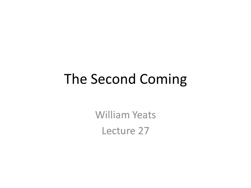 The Second Coming William Yeats Lecture 27